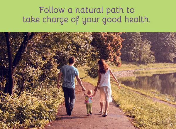 Follow a natural path to take charge of your good health.