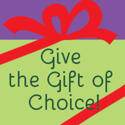 "Graphic image of a present with the words ""Give the Gift of Choice written on it."