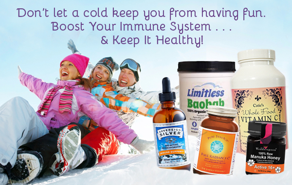 Don't let a cold keep you from having fun. Boost Your Immune System . . . & Keep It Healthy!