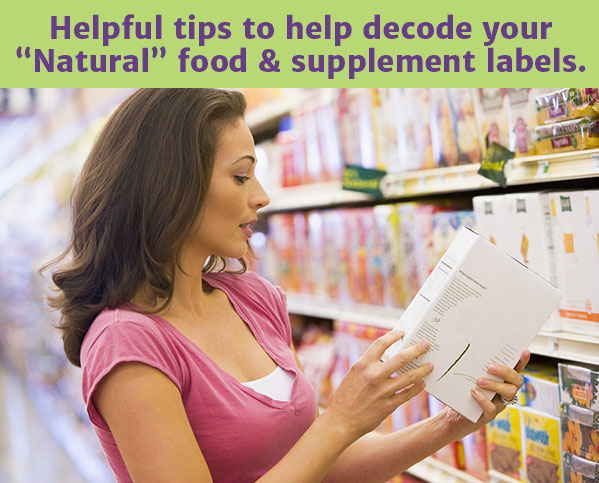 "Helpful tips to decode your ""natural"" food and supplement labels"