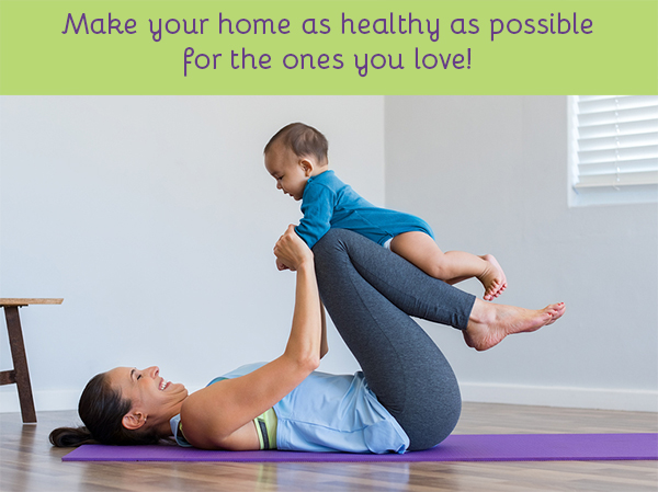 make your home as healthy as possible for the ones you love!