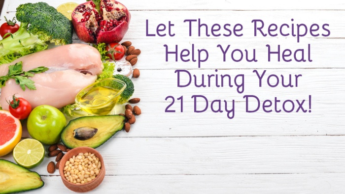 Let These Recipes Help You Heal During Your 21 Day Detox!